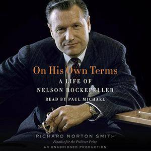 On His Own Terms: A Life of Nelson Rockefeller [Audiobook]