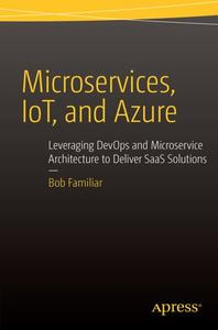 Microservices, IoT, and Azure: Leveraging DevOps and Microservice Architecture to Deliver SaaS Solutions