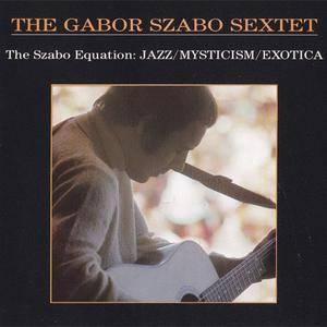 The Gabor Szabo Sextet - The Szabo Equation: Jazz/Mysticism/Exotica (1990) {DCC Jazz}