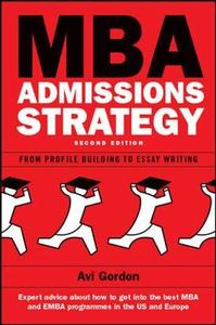 MBA Admissions Strategy: From Profile Building to Essay Writing, 2nd Edition
