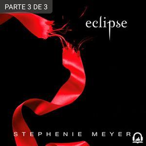 «Eclipse (Saga Crepúsculo 3) (PARTE 3 DE 3)» by Stephenie Meyer