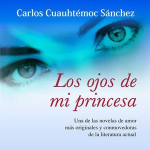 «Los ojos de mi princesa» by Carlos Cuauhtémoc Sánchez