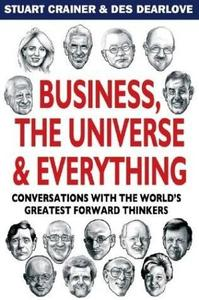 Business, The Universe & Everything: Conversations with the World's Greatest Management Thinkers