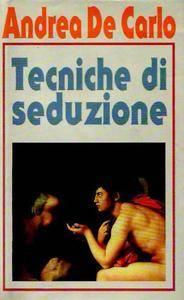 Andrea De Carlo - Tecniche di seduzione (1992)