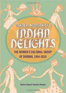 Gender, Modernity & Indian Delights: The Women's Cultural Group of Durban, 1954-2010