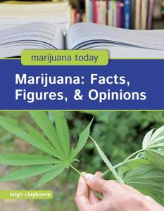 Marijuana: Facts, Figures, & Opinions