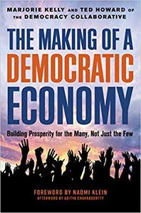 The Making of a Democratic Economy: How to Build Prosperity for the Many, Not the Few