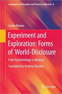Experiment and Exploration: Forms of World-Disclosure: From Epistemology to Bildung (Repost)