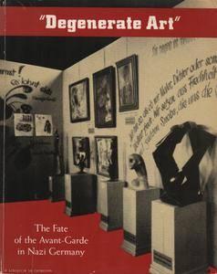Degenerate Art - The Fate of the Avant-Garde in Nazi Germany