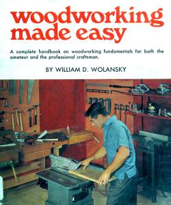 Woodworking Made Easy: A Complete Handbook on Woodworking Fundamentals for Both the Amateur and Professional Craftsman