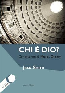 Jean Soler - Chi è Dio? Con una nota di Michel Onfray (2016)