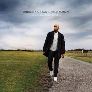 Anthony Brown & group therAPy - A Long Way From Sunday (2017)
