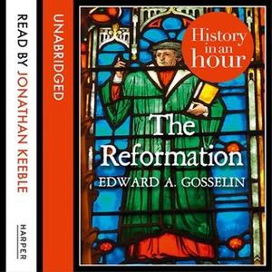 «The Reformation: History in an Hour» by Edward A. Gosselin