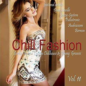 VA - Chill Fashion Vol.11 Berlin Fashion Lounge Chill House and Young Grooves (2019)