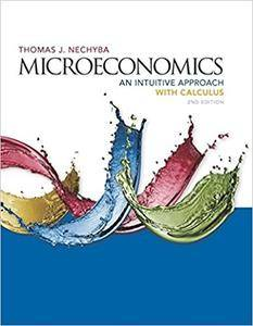 Microeconomics: An Intuitive Approach with Calculus, 2nd Edition