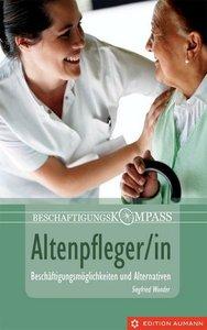 Beschäftigungskompass Altenpfleger/in: Beschäftigungsmöglichkeiten und -alternativen