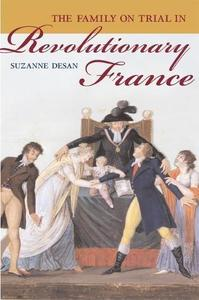 The Family on Trial in Revolutionary France (Studies on the History of Society and Culture)