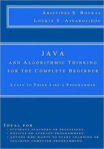 Java and Algorithmic Thinking for the Complete Beginner: Learn to Think Like a Programmer