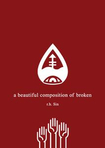 «A Beautiful Composition of Broken» by r.h. Sin