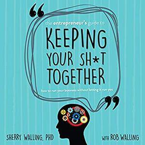 The Entrepreneur's Guide to Keeping Your Sh*t Together [Audiobook]