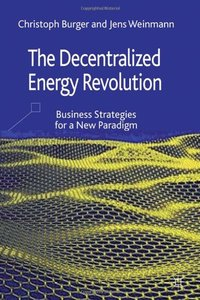 The Decentralized Energy Revolution: Business Strategies for a New Paradigm (repost)