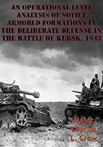 An Operational Level Analysis Of Soviet Armored Formations In The Deliberate Defense In The Battle Of Kursk, 1943