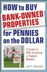 How to Buy Bank-Owned Properties for Pennies on the Dollar: A Guide To REO Investing In Today's Market (repost)