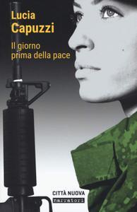 Lucia Capuzzi - Il giorno prima della pace