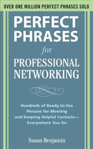 Perfect Phrases for Professional Networking: Hundreds of Ready-to-Use Phrases for Meeting and Keeping Helpful Contacts Everywhe