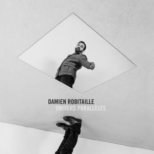 Damien Robitaille - Univers Paralleles (2017)