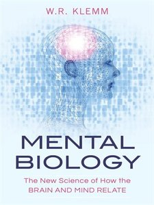 Mental Biology: The New Science of How the Brain and Mind Relate (repost)