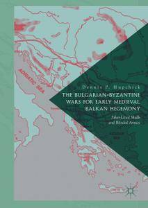 The Bulgarian-Byzantine Wars for Early Medieval Balkan Hegemony: Silver-Lined Skulls and Blinded Armies