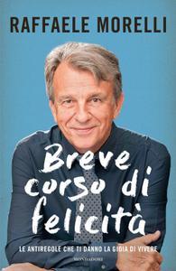Raffaele Morelli - Breve corso di felicità. Le antiregole che ti danno la gioia di vivere (Repost)