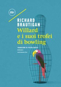 Richard Brautigan - Willard e i suoi trofei di bowling
