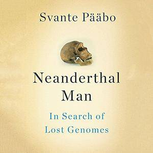 Neanderthal Man: In Search of Lost Genomes [Audiobook]
