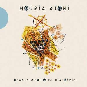 Houria Aichi - Chants mystiques d'Algérie (2017)