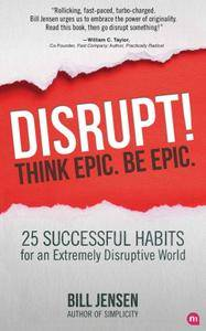 Disrupt! Think Epic. Be Epic. (repost)