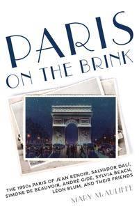 Paris on the Brink: The 1930s Paris of Jean Renoir, Salvador Dalí, Simone de Beauvoir, André Gide, Sylvia Beach, Léon Blum...