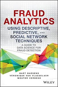 Fraud Analytics Using Descriptive, Predictive, and Social Network Techniques: A Guide to Data Science for Fraud Detect (Repost)
