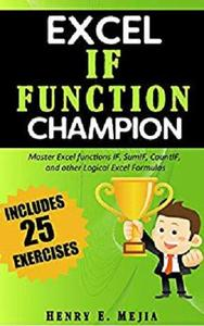 Excel IF Function Champion: Master Excel functions IF, SumIF, CountIF, and other Logical Excel Formulas
