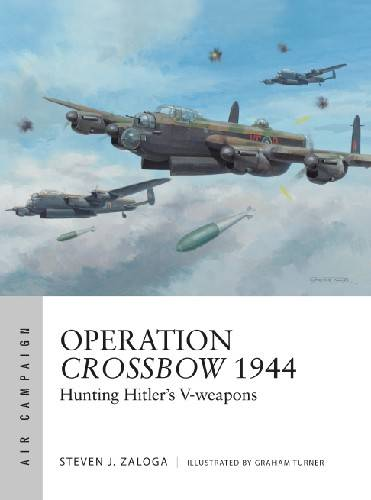 Operation Crossbow 1944: Hunting Hitler's V-weapons (Osprey Air Campaign 5)