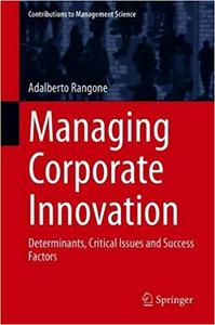 Managing Corporate Innovation: Determinants, Critical Issues and Success Factors