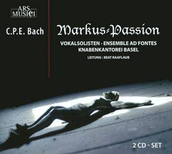 Knabenkantorei Basel, Ensemble Ad Fontes, Beat Raaflaub - C.P.E. Bach: Markus-Passion (2009) (Repost)