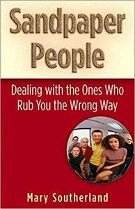 Sandpaper People: Dealing with the Ones Who Rub You the Wrong Way