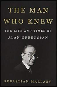 The Man Who Knew: The Life and Times of Alan Greenspan [Repost]