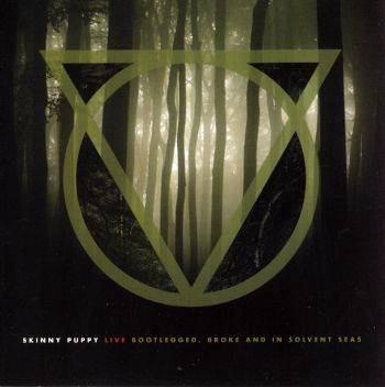 Skinny Puppy - Live: Bootlegged, Broke And In Solvent Seas (2012)