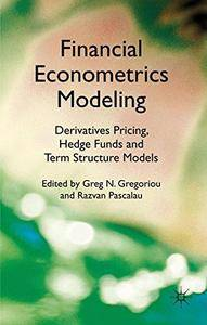 Financial Econometrics Modeling: Derivatives Pricing, Hedge Funds and Term Structure Models