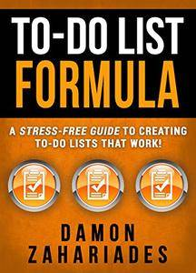 To-Do List Formula: A Stress-Free Guide To Creating To-Do Lists That Work! (repost)