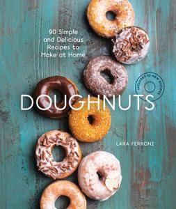 Doughnuts: 90 Simple and Delicious Recipes to Make at Home, 2nd Edition