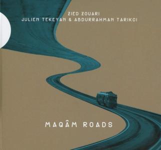 Zied Zouari, Julien Tekeyan & Abdurrahman Tarikçi - Maqâm Roads (2017)